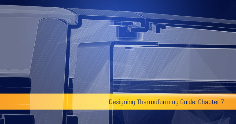 Designing for Thermoforming Guide: Chapter 7