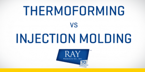 Thermoforming vs Injection Molding, learn the difference from Ray Products